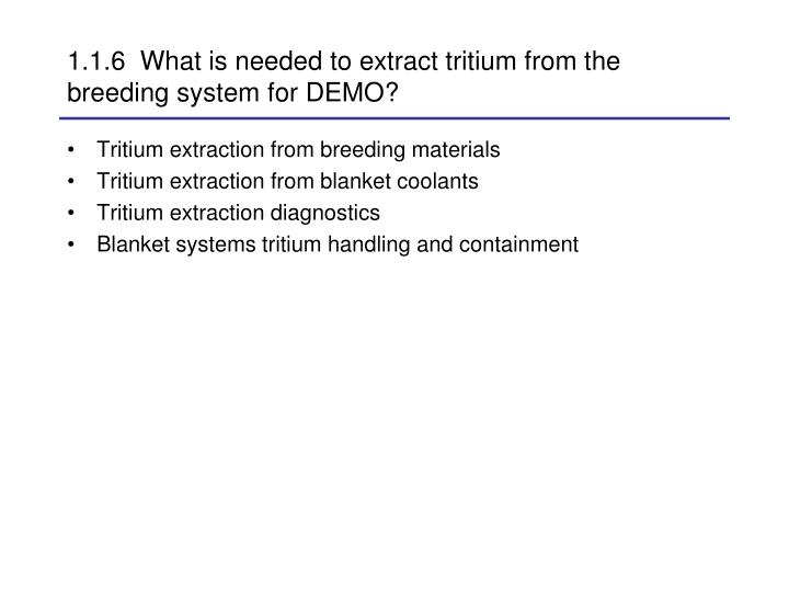 1.1.6  What is needed to extract tritium from the breeding system for DEMO?
