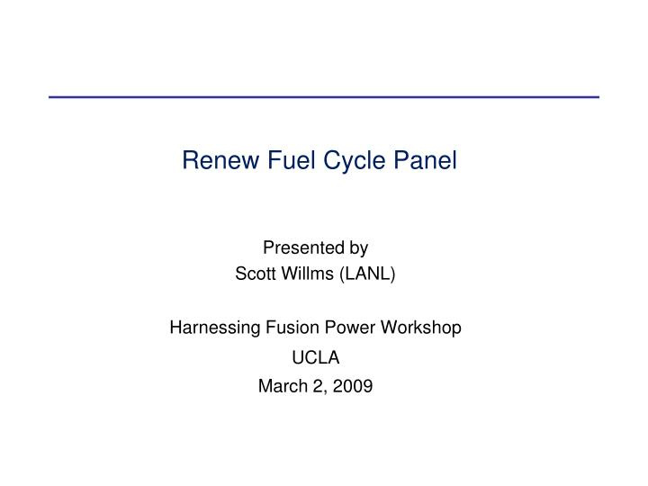 Presented by scott willms lanl harnessing fusion power workshop ucla march 2 2009