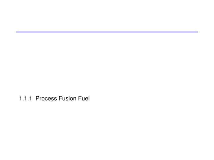 1.1.1  Process Fusion Fuel