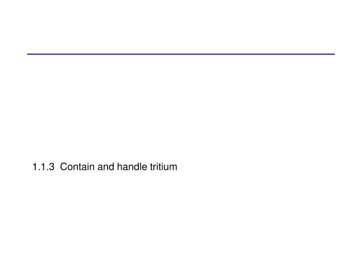 1.1.3  Contain and handle tritium
