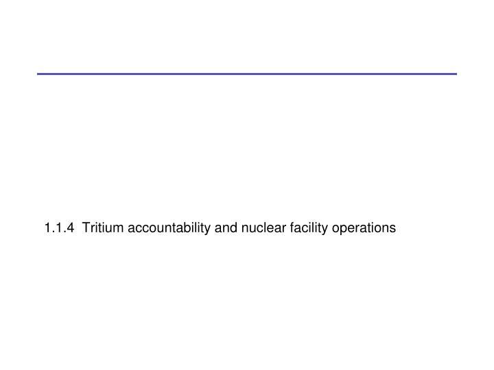 1.1.4  Tritium accountability and nuclear facility operations