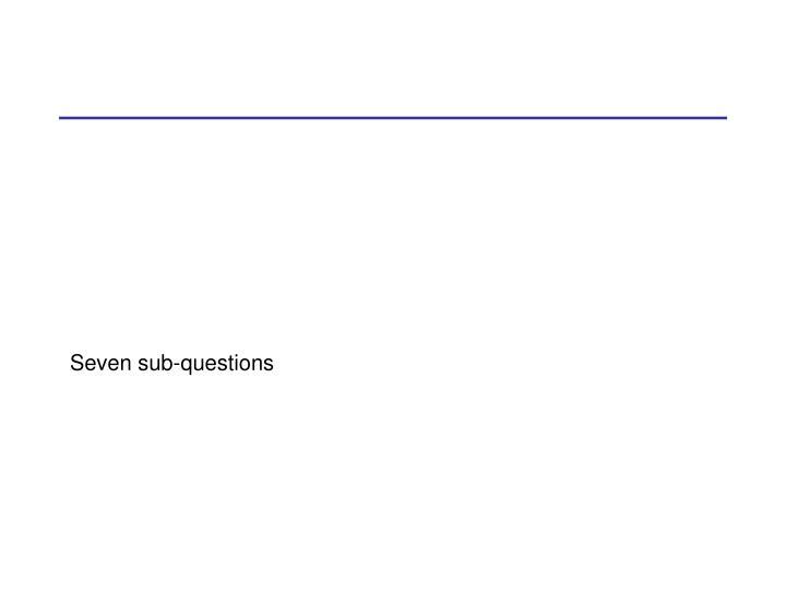 Seven sub-questions