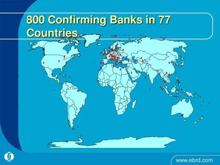 800 Confirming Banks in 77 Countries