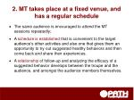 2 mt takes place at a fixed venue and has a regular schedule