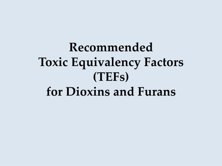 recommended toxic equivalency factors tefs for dioxins and furans n.
