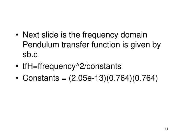 Next slide is the frequency domain Pendulum transfer function is given by sb.c