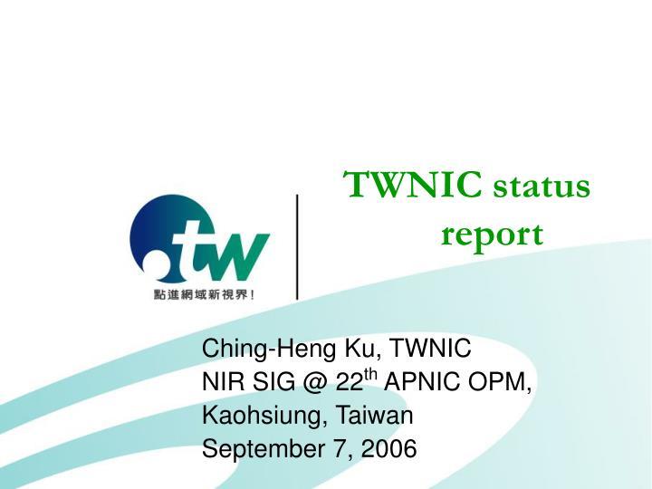 Twnic status report