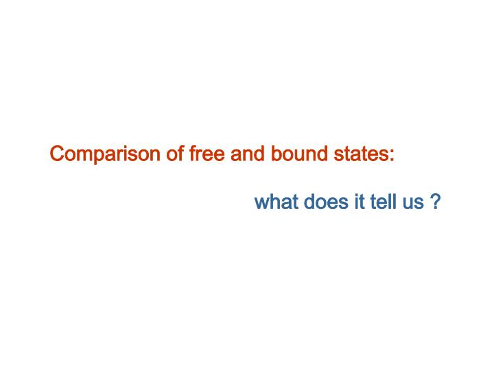 Comparison of free and bound states: