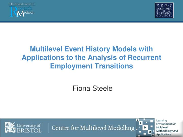 Multilevel Event History Models with Applications to the Analysis of Recurrent Employment Transition...