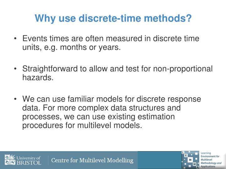 Why use discrete time methods