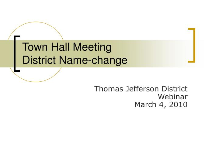 town hall meeting district name change n.