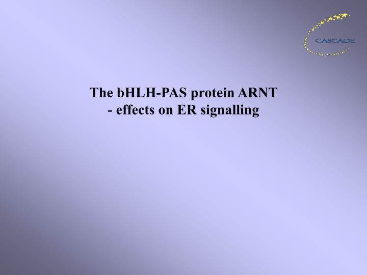 The bhlh pas protein arnt effects on er signalling