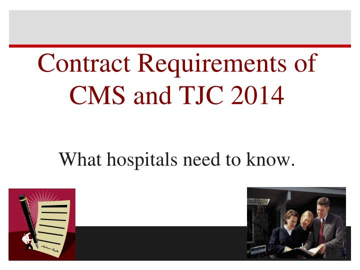 contract requirements of cms and tjc 2014 what hospitals need to know n.