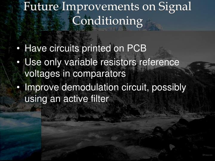 Future Improvements on Signal Conditioning