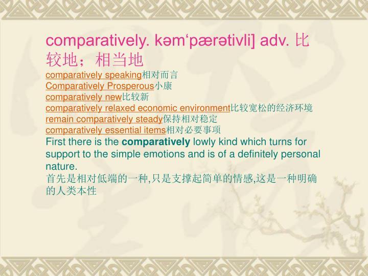 comparatively. kəm'pærətivli] adv.