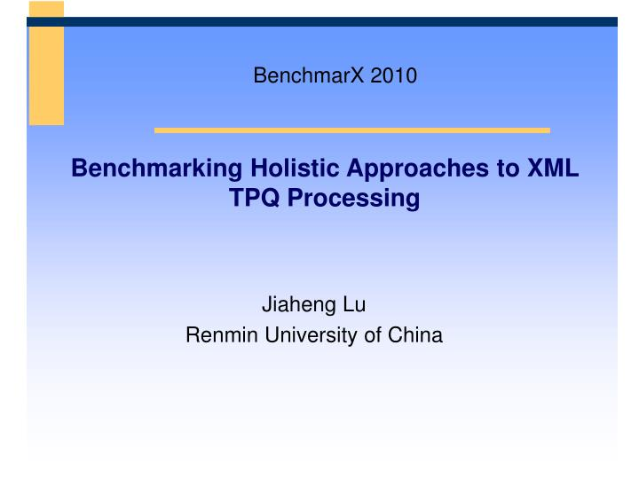 benchmarking holistic approaches to xml tpq processing n.