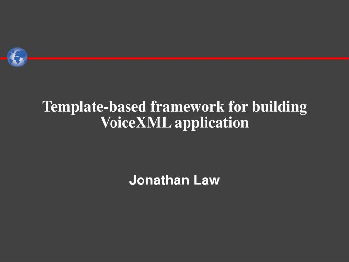 template based framework for building voicexml application n.