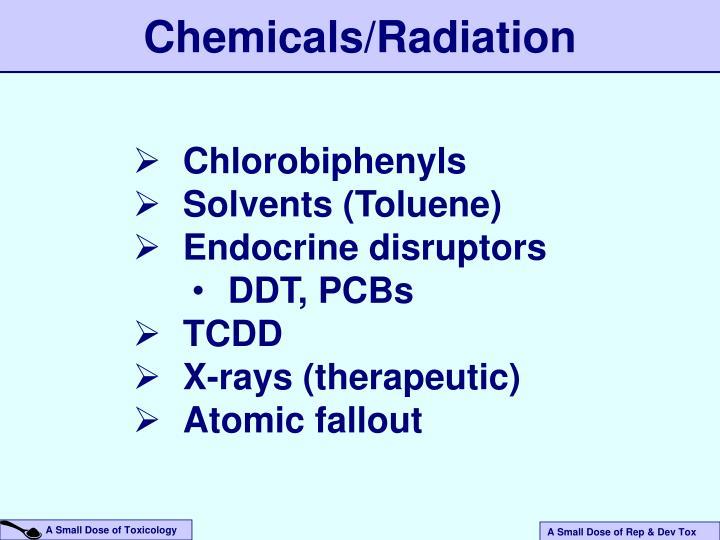 Chemicals/Radiation