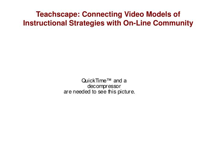 Teachscape: Connecting Video Models of Instructional Strategies with On-Line Community