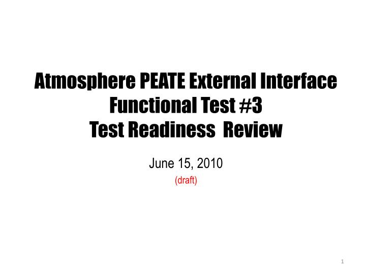 atmosphere peate external interface functional test 3 test readiness review n.
