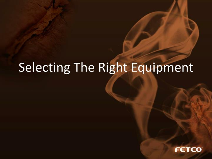 Selecting The Right Equipment