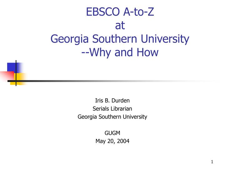 ebsco a to z at georgia southern university why and how n.