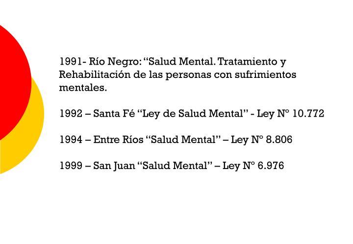 """1991- Río Negro: """"Salud Mental. Tratamiento y Rehabilitación de las personas con sufrimientos mentales."""
