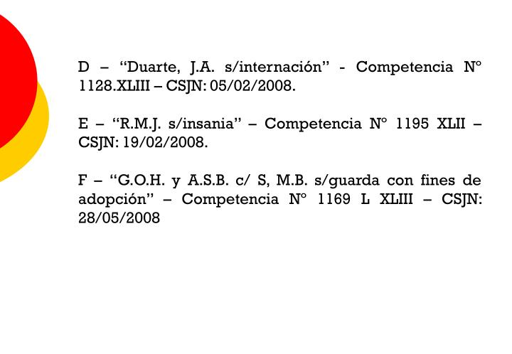 """D – """"Duarte, J.A. s/internación"""" - Competencia Nº 1128.XLIII – CSJN: 05/02/2008."""