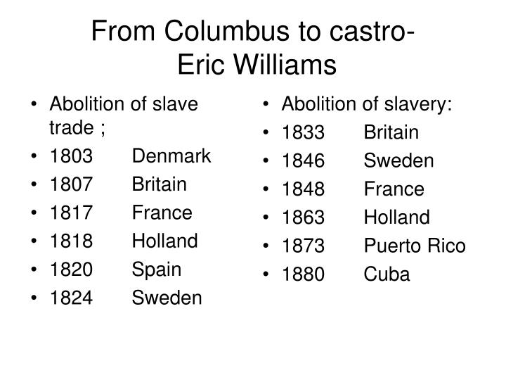 eric williams from columbus to castro Capitalism and slavery [eric williams] on amazoncom free shipping on qualifying offers from columbus to castro: the history of the caribbean 1492-1969.