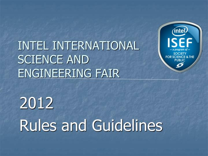 intel isef rules Participants must comply with all nyssef isef rules, regulations and guidelines winners are eligible for local, regional, and national prizes top projects will be offered the opportunity to represent the state of new york at the 2018 intel isef to be held inpittsburgh, pennsylvania.
