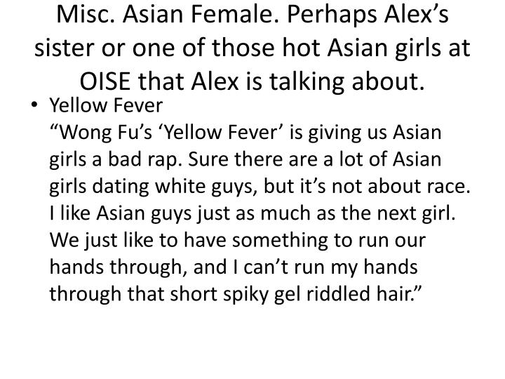 Misc. Asian Female. Perhaps Alex's sister or one of those hot Asian girls at OISE that Alex is talking about.