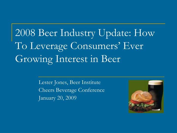 2008 beer industry update how to leverage consumers ever growing interest in beer