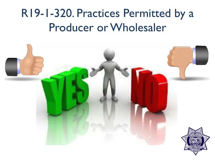 R19-1-320. Practices Permitted by a Producer or Wholesaler