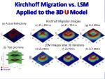 kirchhoff migration vs lsm applied to the 3d u model