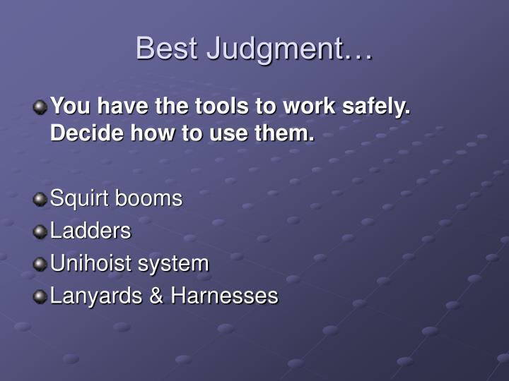 Best Judgment…