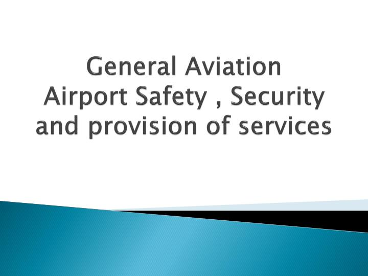 General aviation airport safety security and provision of services