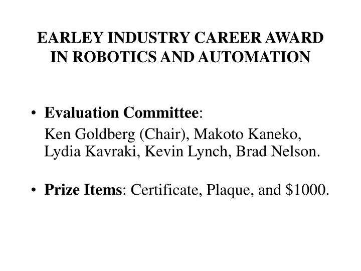 EARLEY INDUSTRY CAREER AWARD IN ROBOTICS AND AUTOMATION