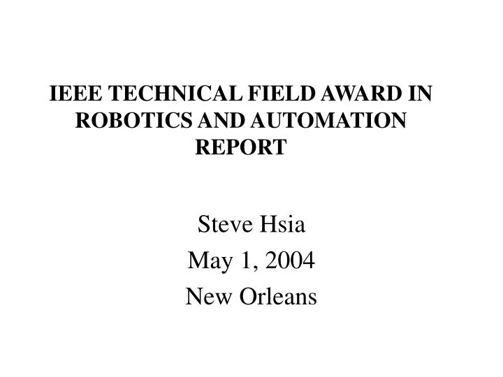 IEEE TECHNICAL FIELD AWARD IN ROBOTICS AND AUTOMATION