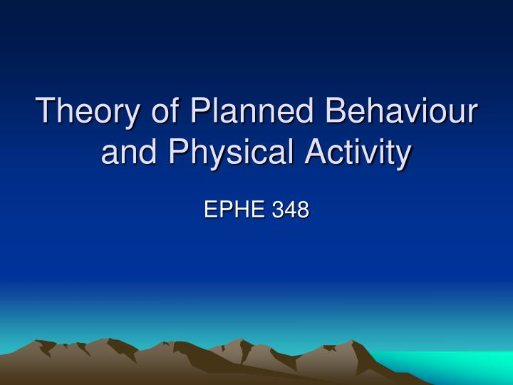 a description of the theory of planned behaviors Jeff bray consumer behaviour theory: approaches and models consumer  theory of planned behaviour  same terms as the description of what is explained.