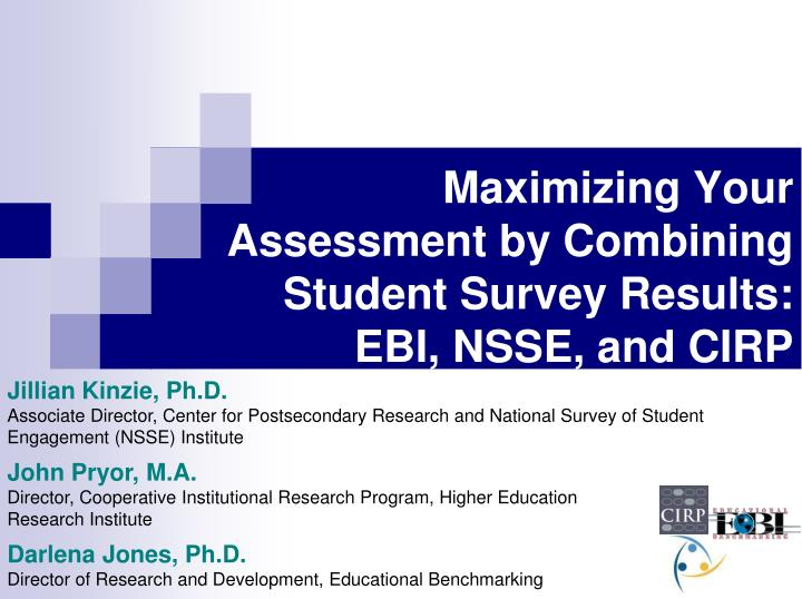 maximizing your assessment by combining student survey results ebi nsse and cirp n.