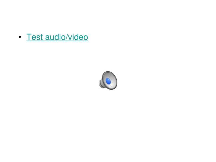 Test audio/video