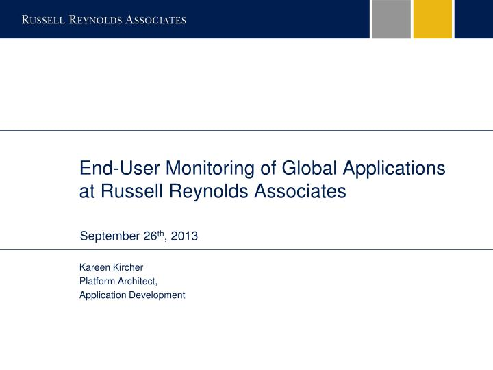 end user monitoring of global applications at russell reynolds associates n.
