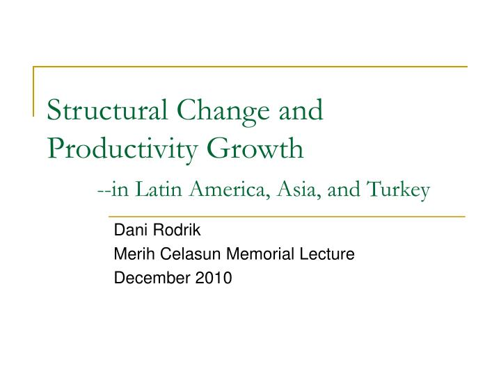 structural change and productivity growth in latin america asia and turkey n.