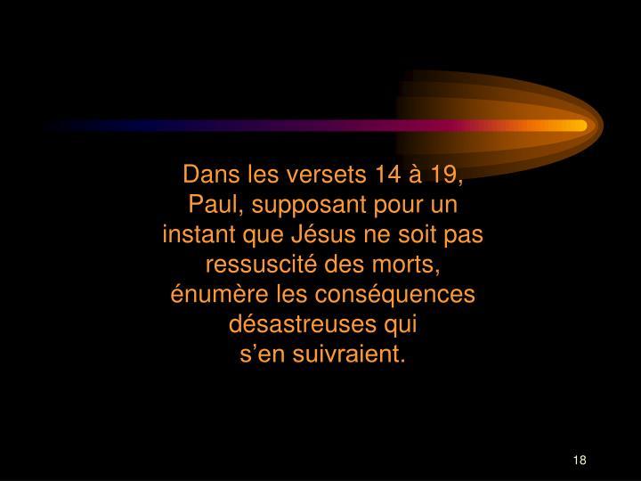 Dans les versets 14 à 19, Paul, supposant pour un instant que Jésus ne soit pas ressuscité des morts, énumère les conséquences désastreuses qui