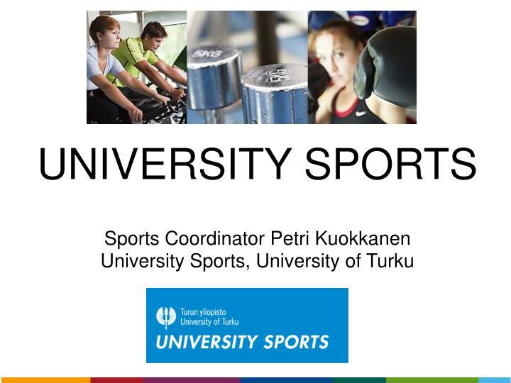 university sports sports coordinator petri kuokkanen university sports university of turku n.
