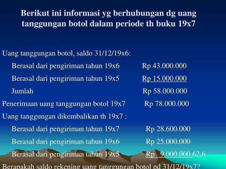Berikut ini informasi yg berhubungan dg uang tanggungan botol dalam periode th buku 19x7