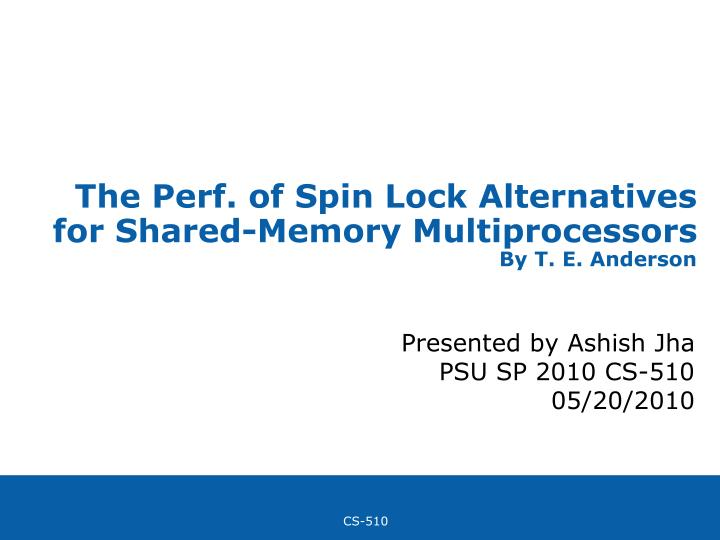 The perf of spin lock alternatives for shared memory multiprocessors by t e anderson