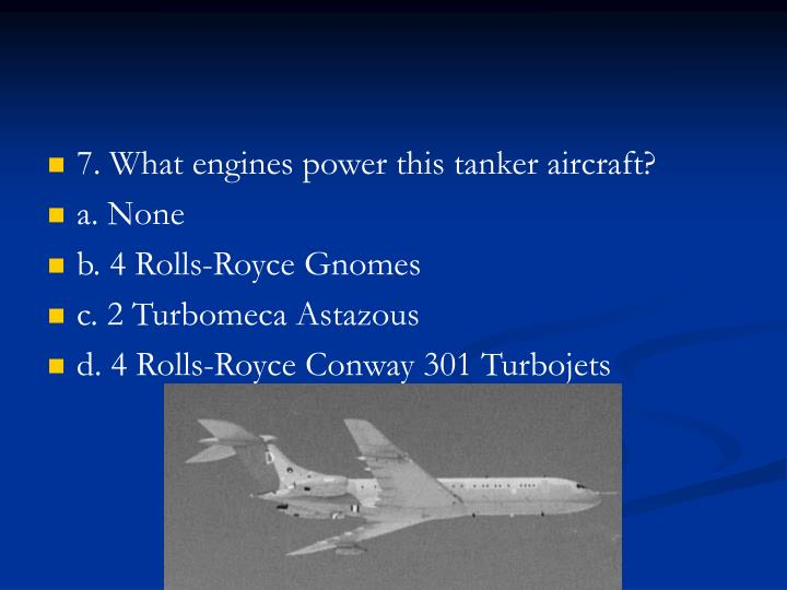 7. What engines power this tanker aircraft?