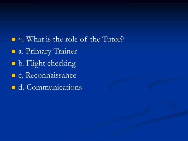 4. What is the role of the Tutor?