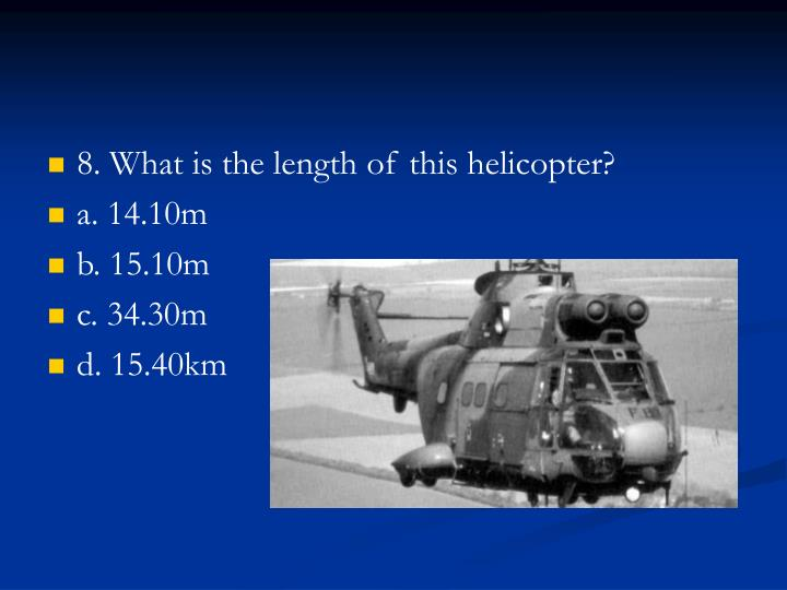8. What is the length of this helicopter?